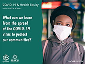 COVID-19 Health Equity High School: What can we learn form the spread of the COVID-19 virus to protect our communities? Teacher Edition