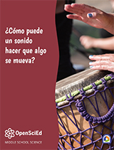 OpenSciEd Unit 8.2: How can a sound make something move? Spanish Student Edition