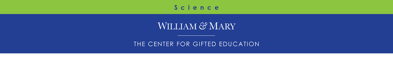 William and Mary Gifted Science Banner, Gifted Science Curriculum, Gifted Science, Kendall Hunt Publishing K-12 science curriculum, Kendall Hunt science curriculum, Gifted and Talented Curriculum, Kendall Hunt Publishing science curriculum, William & Mary Science Units, Kendall Hunt Publishing K-12,Kendall Hunt gifted curriculum
